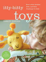 Itty-Bitty Toys : How to Knit Animals, Dolls, and Other Playthings for Kids - Susan B. Anderson