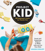 Project Kid : 100 Ingenious Crafts for Family Fun - Amanda Kingloff
