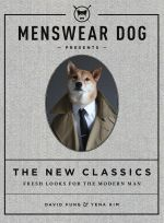 Menswear Dog Presents : The New Classics : Fresh Looks for the Modern Man - David Fung