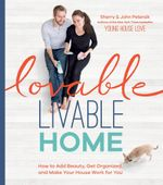Lovable Livable Home : How to Add Beauty, Get Organized, and Make Your House Work for You - Sherry Petersik