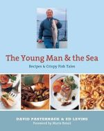 The Young Man and the Sea : Recipes & Crispy Fish Tales - David Pasternack