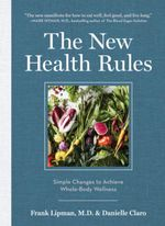 The New Health Rules : Simple Changes to Achieve Whole-Body Wellness - Frank Lipman