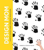 Design Mom : How to Live with Kids: A Room-by-Room Guide - Gabrielle Stanley Blair