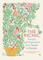 The Picnic : Recipes and Inspiration from Basket to Blanket - Marnie Hanel