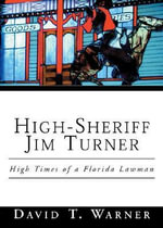 High-Sheriff Jim Turner : High Times of a Florida Lawman - David T Warner