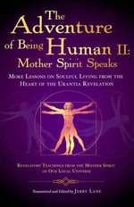 The Adventure of Being Human: The Holy Spirit Speaks : More Lessons on Soulful Living from the Heart of the Urantia Revelation