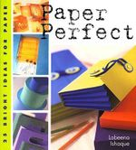 Paper Perfect : 25 Bright Ideas for Paper - Labeena Ishaque