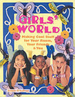 Girls' World : Making Cool Stuff for Your Rooms, Your Friends and You - Joanne O'Sullivan