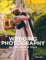 Wedding Photography, 2nd Edition : Art, Business & Style - Steve Sint