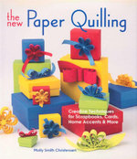 The New Paper Quilling : Creative Techniques for Scrapbooks, Cards, Home Accents & More - Molly Smith Christensen