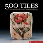 500 Tiles : An Inspiring Collection of International Work - Suzanne J E Tourtillott