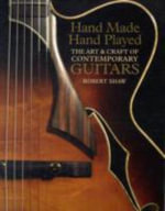 Hand Made, Hand Played : The Art and Craft of Contemporary Guitars - Robert Shaw
