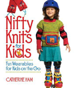 Nifty Knits for Kids : Fun Wearables for Kids on the Go - Catherine Ham