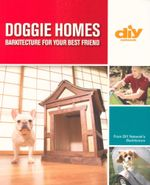 Doggie Homes : Barkitecture For Your Best Friend - Karen Tobias