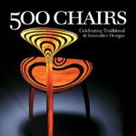 500 Chairs : Celebrating Traditional and Innovative Designs - Ray Hemachandra