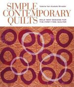 Simple Contemporary Quilts : Bold New Designs for the First-Time Quilter - Valerie Van Arsdale Shrader