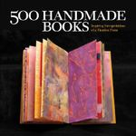 500 Handmade Books : Inspiring Interpretations of a Timeless Form :  Inspiring Interpretations of a Timeless Form - Lark Books