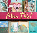 Alter This! : Radical Ideas for Transforming Books into Art - Alena Hennessy