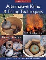Alternative Kilns and Firing Techniques : Raku - Saggar - Pit - Barrel - James C. Watkins