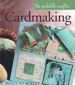 Cardmaking : The portable crafter - Peggy Jo Ackley