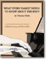 What Every Pianist Needs to Know About the Body - Thomas Mark