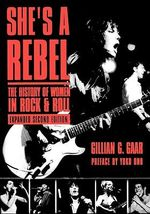 She is a Rebel : The Histroy of Women in Rock and Roll - Gillian G. Gaar