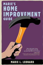 Marie's Home Improvement Guide : A Comparative Study of International Codes and Pra... - Marie Leonard