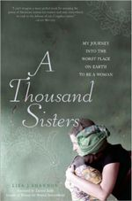A Thousand Sisters  :  My Journey into the Worst Place on Earth to Be a Woman - Lisa J. Shannon