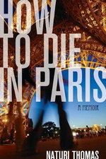 How to Die in Paris : A Memoir - Naturi Thomas