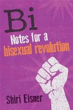 Bi : Notes for a Bisexual Revolution - Shiri Eisner