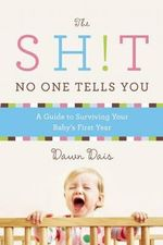 Shit No One Tells You : A 52-Week Guide to Surviving Your Baby's First Year - Dawn Dais