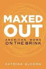 Maxed Out : American Moms on the Brink - Katrina Alcorn
