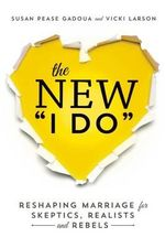 The New I Do : Reshaping Marriage for Skeptics, Realists, and Rebels - Vicki Larson