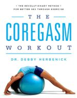 The Coregasm Workout : The Revolutionary Method for Better Sex Through Exercise - Debby Herbenick