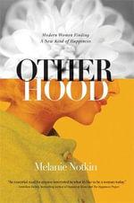 Otherhood : Modern Women Finding a New Kind of Happiness - Melanie Notkin