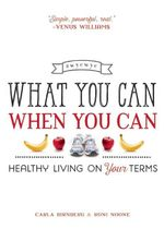 What You Can When You Can : Healthy Living on Your Terms - Roni Noone