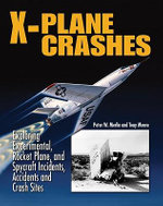 X-Plane Crashes : Exploring Experimental, Rocket Plane, & Spycraft Incidents, Accidents & Crash Sites :  Exploring Experimental, Rocket Plane, & Spycraft Incidents, Accidents & Crash Sites - Peter W. Merlin