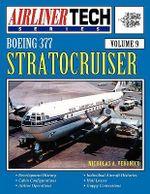 Boeing 377 Stratocruiser - AirlinerTech Vol 9 - Nicholas A. Veronico