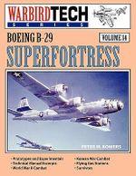 Boeing B-29 Superfortress - WarbirdTech Vol 14 - Peter M. Bowers