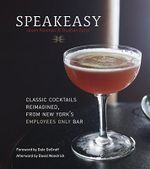 Speakeasy : The Employees Only Guide to Classic Cocktails Reimagined - Jason Kosmas