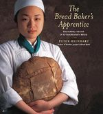 The Bread Baker's Apprentice : Making Classic Breads with the Cutting-edge Techniques of a Bread Master - Peter Reinhart