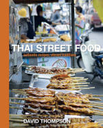 Thai Street Food : Authentic Recipes, Vibrant Traditions - David Thompson