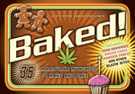 Baked! : 35 Marijuana Munchies to Make and Bake - Chris Stone
