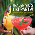 Trader Vic's Cocktail and Party Food : Cocktails and Food to Share with Friends - Stephen Siegelman