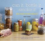 Can it, Bottle it, Smoke it : And Other Kitchen Projects - Karen Solomon