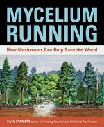 Mycelium Running : How Mushrooms Can Help Save the World :  How Mushrooms Can Help Save the World - Paul Stamets
