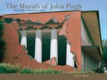 The Murals of John Pugh : Masterpieces of Narrative Illusion - Kevin Bruce