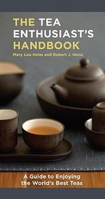 The Tea Enthusiast's Handbook : A Guide to the World's Best Teas - Mary Lou Heiss