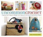 Uncommon Crochet : Twenty Projects Made from Natural Yarns and Alternative Fibres - Julie Holetz