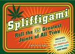 Spliffigami : Roll the 35 Greatest Joints of All Time :  Roll the 35 Greatest Joints of All Time - Chris Stone